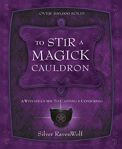(To Stir a Magick Cauldron: A Witch's Guide to Casting and Conjuring (RavenWolf To Series Book 3) )