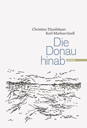 Die Donau hinab Gebundenes Buch – 10. September 2009 Christian Thanhäuser Karl-Markus Gauß Haymon Verlag 3852185998