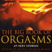 The Big Book of Orgasms: 69 Sexy Stories Audiobook by Rachel Kramer Bussel Narrated by Rose Caraway