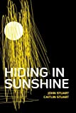 Hiding in Sunshine, John Stuart and Caitlin Stuart, 1477283315