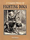Complete History of Fighting Dogs, Mike Hoban, 1582451281