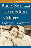 Race, Sex, and the Freedom to Marry, Peter Wallenstein, 0700620001