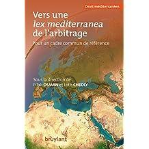 Vers une lex mediterranea de l'arbitrage: Pour un cadre commun de référence (Droit méditerranéen) (French Edition)