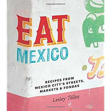 Eat Mexico: Recipes from Mexico City's Streets, Markets & Fondas