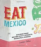 Eat Mexico: Recipes from Mexico City%92s Streets, Markets  and  Fondas