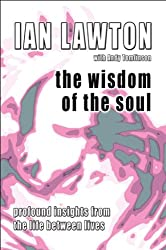 The Wisdom of the Soul (profound insights from the life between lives) (The Books of the Soul Book 3) (English Edition)
