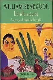 La isla mágica: Un viaje al corazón del vudú El Club Diógenes: Amazon.es: Seabrook, William: Libros