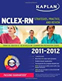 img - for Kaplan NCLEX-RN 2011-2012 Edition with CD-ROM: Strategies, Practice, and Review (Kaplan NCLEX-RN (W/CD)) by Irwin, Barbara J., Burckhardt, Judith A. Pap/Cdr/Do Edition (2/1/2011) book / textbook / text book
