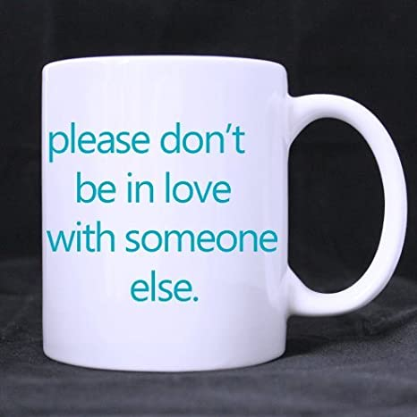 Please Dont Be In Love With Someone Elseblue Logo Ceramic White