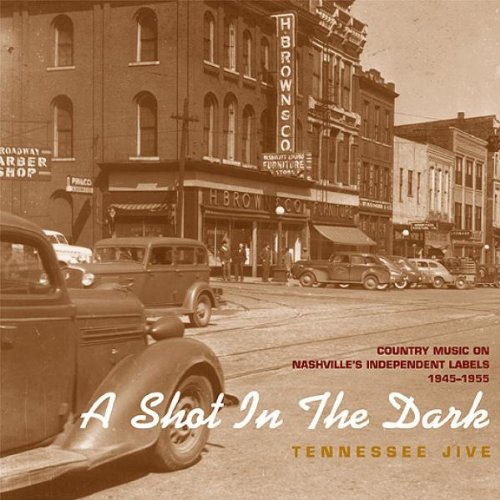 Tennessee Jive: A Shot In The Dark - Country Music On Nashville's Independent Labels, 1945-1955 by Various - History