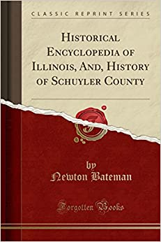 Book Historical Encyclopedia of Illinois, And, History of Schuyler County (Classic Reprint)