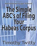 The Simple ABC's of Filing Your Habeas Corpus, Timothy Twitty, 1461003075