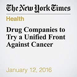 Drug Companies to Try a Unified Front Against Cancer
