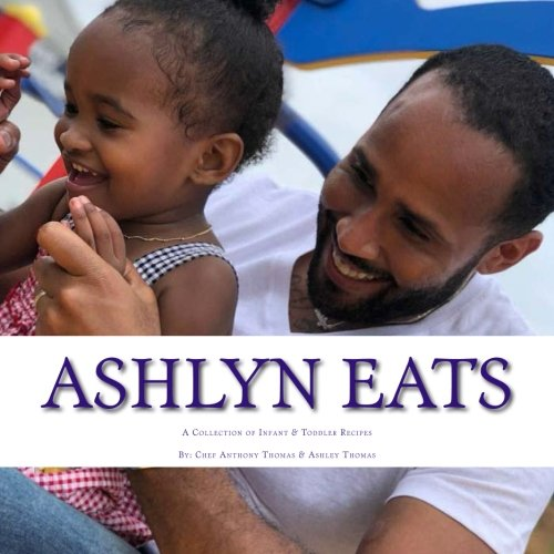 Ashlyn Eats: A Collection of Recipes for Infants and Toddlers by Chef Anthony Thomas