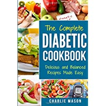 THE COMPLETE DIABETIC COOKBOOK: Diabetes Diet Book Plan Meal Planner Breakfast Lunch Dinner Desserts Snacks (diabetic cookbook diabetic cookbooks and ... diabetic cookbook for dummies diabetic book)