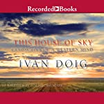 This House of Sky: Landscapes of a Western Mind | Ivan Doig