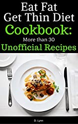 Eat Fat, Get Thin Diet Cookbook: 30 Unofficial Recipes