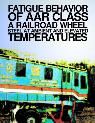 Fatigue Behavior at AAR Class A Railroad Wheel Steel at Ambient and Elevated Transportation PDF