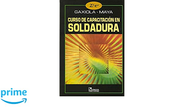 Curso de capacitacion en soldadura/ Welding Training Course (Spanish Edition): JoseMaria Gaxiola: 9789681851477: Amazon.com: Books