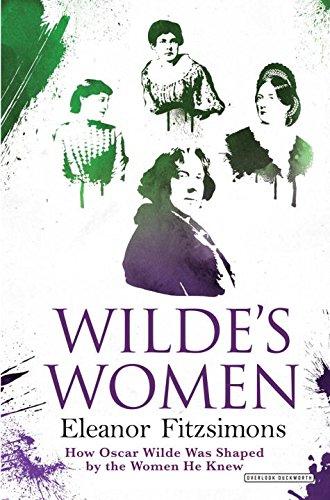 Read Online Wilde's Women: How Oscar Wilde Was Shaped by the Women He Knew PDF