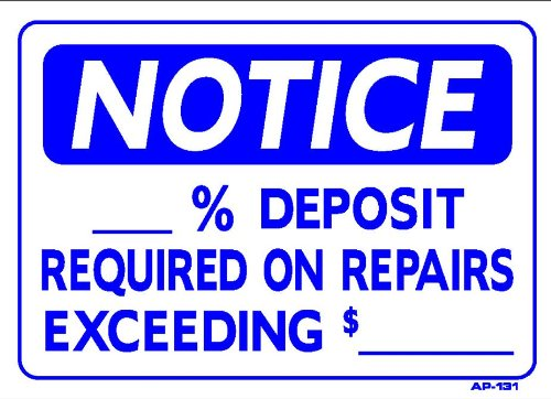 NOTICE ___% DEPOSIT REQUIRED ON REPAIRS EXCEEDING $____ 10x14 Heavy Duty Plastic Sign