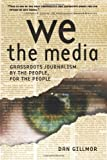 We The Media, Dan Gillmor, 0596007337