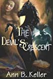 The Devil's Crescent, Ann B. Keller, 0557001528
