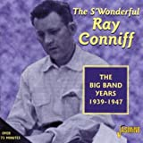 The S'Wonderful Ray Conniff - The Big Band Years 1939-1947 [ORIGINAL RECORDINGS REMASTERED]