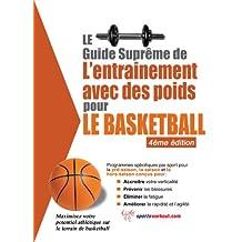 Le guide suprême de l'entrainement avec des poids pour le basketball (French Edition)