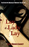 Front cover for the book Lay Lady Lay - The Detective Macaulay Murders Trilogy - Book 2 by Ruby Binns-Cagney