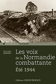 Les voix de la Normandie combattante, été 44 par Marie-Josèphe Bonnet