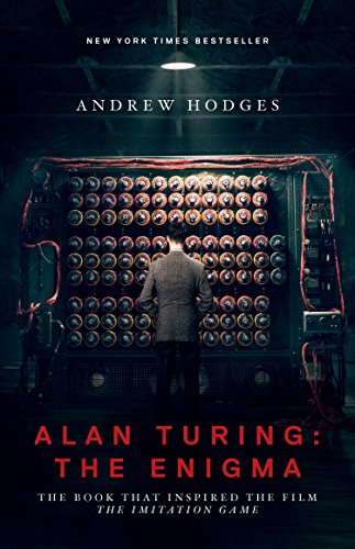 Alan Turing: The Enigma: The Book That Inspired the Film <i>The Imitation Game</i> - Updated Edition