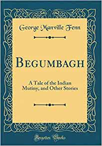 BegumbaghA Tale of the Indian Mutiny