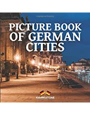 Picture Book of German Cities: 70 Beautiful German Cities and Towns: Berlin, Hamburg and Many More - Perfect Gift or Coffe Table Book