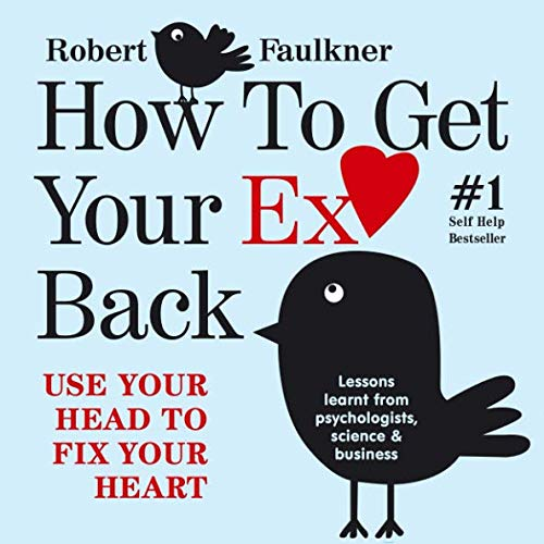How To Get Your Ex Back - Use Your Head To Fix Your Heart