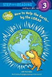 How to Help the Earth-By the LORAX, Tish Rabe, 0375869778