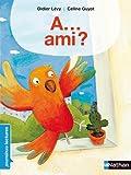 A...Ami? - Premières Lectures CP Niveau 1 - Dès 6 ans
