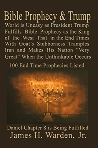 Bible Prophecy & Trump: Daniel Prophesied of a Goat Stubborn King of the West that will Make His Nation Great in the End Times Then the Unthinkable Occurs Over 150 End Time Prophecies
