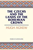 The Czechs and the Lands of the Bohemian Crown (HOOVER INST PRESS PUBLICATION) (Studies of Nationalities), Hugh Lecaine Agnew, 0817944915