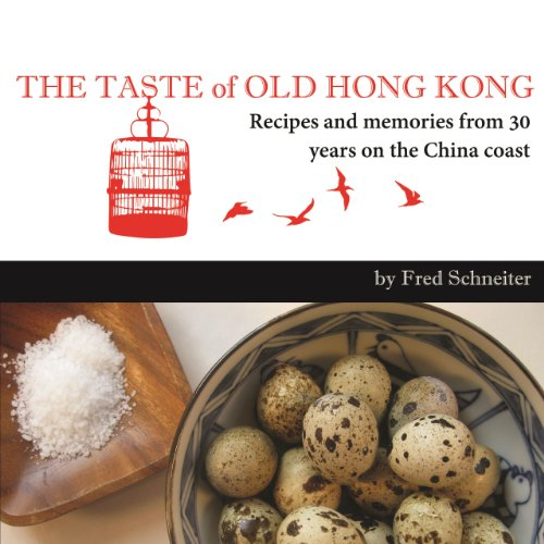 The Taste of Old Hong Kong: Recipes and Memories From 30 Years on the China Coast