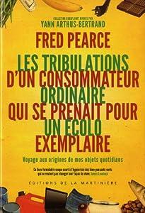 vignette de 'tribulations d'un consommateur ordinaire qui se prenait pour un écolo exemplaire (Les) (Fred Pearce)'