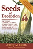 Seeds of Deception: Exposing Corporate and Government Lies About the Safety of Genetically Engineered Food