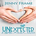 Unexpected Audiobook by Jenny Frame Narrated by Nicola Victoria Vincent