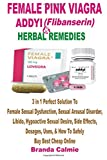#7: Female Pink Viagra, Addyi & Herbal Remedies: 3 in 1 Perfect Solution To Female Sexual Dysfunction, Sexual Arousal Disorder, Libido, Hypoactive Sexual Uses, How To Safely Buy Best Cheap Online