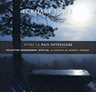 Vivre la paix intérieure - Livre audio 2 CD par Eckhart Tolle