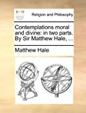 Contemplations Moral and Divine, Matthew Hale, 1170146481