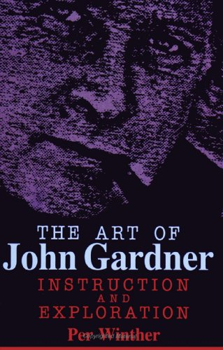 The Art of John Gardner: Instruction and Exploration (SUNY Series in American Literature) (Suny Series, American Literature)