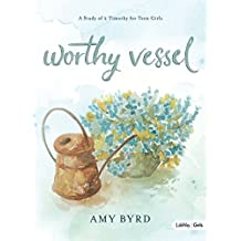 Worthy Vessel: A Study of 2 Timothy for Teen Girls