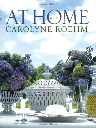 At Home With Carolyne Roehm by Carolyne Roehm
