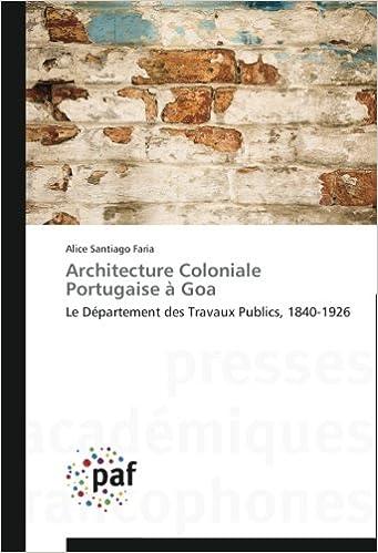 Livres Architecture Coloniale Portugaise à Goa: Le Département des Travaux Publics, 1840-1926 pdf ebook